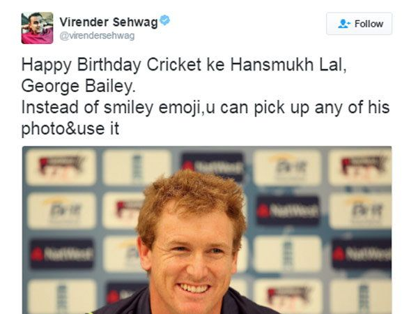 सेहवागने ट्विटरवर लिहले की, 'हॅपी बर्थडे क्रिकेट के हंसमुख लाल, जॉर्ज बेली.' तसेच त्याने फॅन्ससाठी लिहले की, 'तुम्ही स्माईलीची इमोजी वापरण्याऐवजी बेलीचा कोणताही फोटो वापरू शकता.' - Divya Marathi