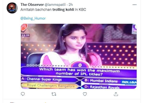 किसी ने केबीसी की एक तस्वीर शेयर कर कहा कि बस हमीं नहीं अमिताभ बच्चन भी कोहली की टीम का मजाक उड़ा रहे हैं। क्योंकि उन्होंने सबसे ज्यादा IPL विजेता टीम के 4 ऑप्शन RCB का नाम भी लिखा है। असल में ये टीम आज तक आईपीएल नहीं जीत पाई है।